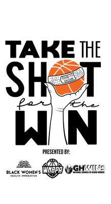 """""""Take The Shot for the WIN"""" Partnership with BWHI, WNBPA and NCNW"""