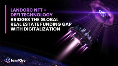 LandOrc NFT + DEFI Technology Bridges the global Real Estate funding gap with digitalization.
