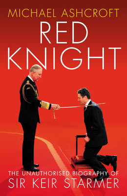 """Lord Ashcroft's new book """"Red Knight: The Unauthorised Biography of Sir Keir Starmer"""